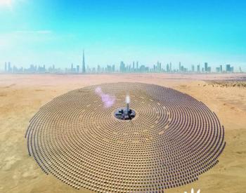 湖南火电:迪拜光热工程已完成约4500面定日镜安装