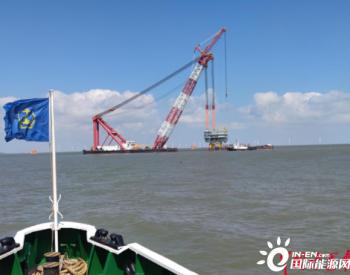 中广核海上风电项目海上升压站顺利完成吊装